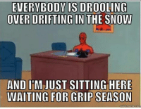 Already missing grip.  Car memes: EVERYBODY IS DROOLING  OVER DRIFTING IN THE SNOW  AND IM JUST SITTING HERE  WAITING FOR  GRIPSEASON  meme com Already missing grip.  Car memes