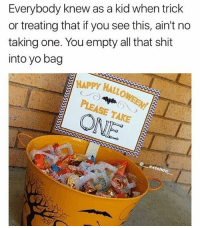 Ass, Memes, and Shit: Everybody knew as a kid when trick  or treating that if you see this, ain't no  taking one. You empty all that shit  into yo bag  HAPPY HALLOo  PLEASE TAKE  extendo Bouta go get a big ass pillow case .
