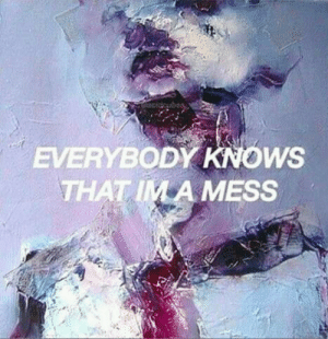 Everybody Knows: EVERYBODY KNOWS  THAT IM A MESS
