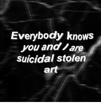 Suicide: Everybody knows  you and/are  suicidal stolen  art