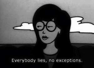 No Exceptions: Everybody lies, no exceptions.