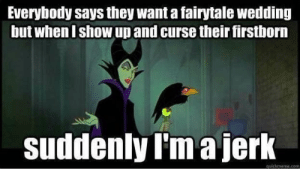 Wedding, Fairy Tale, and Com: Everybody says they want a fairytale wedding  but when I show up and curse their firstborn  suddenly I'm a jerk  auickmeme.com Fairy Tale Wedding