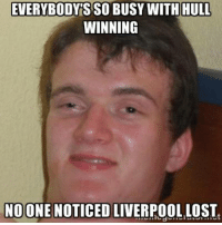 Football Memes: EVERYBODY SSO BUSY WITH HULL  WINNING  NOONE NOTICED  LIVERPOOLLOST Football Memes