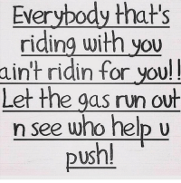 Speaking facts 💯 https://t.co/6PjidOXje4: Everybody that's  riding with you  aint ridin for you!  Let the qas run out  n see who help u  push! Speaking facts 💯 https://t.co/6PjidOXje4