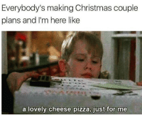 Memes, Pizza, and 🤖: Everybody's making Christmas couple  plans and I'm here like  a lovely cheese pizza, just for me 🍕🍕🍕 goodgirlwithbadthoughts 💅🏼