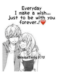 Memes, Forever, and 🤖: Everyday  I make a wish...  just to be with you  forever..!  samaTariq IOU