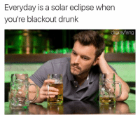 Drunk, Funny, and Eclipse: Everyday is a solar eclipse when  you're blackout drunk  drgrayfang Truth. https://t.co/zNe202PR2e