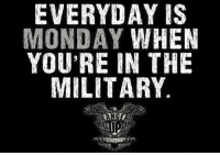 Memes, 🤖, and Rangerup-Com: EVERYDAY IS  MONDAY WHEN  YOU'RE IN THE  MILITARY  CHXX Remember that.   RangerUp.com