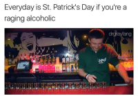 Dank Memes, Everyday, and The-Meme: Everyday is St. Patrick's Day if you're a  raging alcoholic  drgrayfang  AA @boywithnojob has been killing the meme game for years 🔥🔥