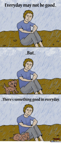 Good, Com, and May: Everyday may not be good..  .But.  There's something good in everyday  ir  memecenter.com MemeCenter <p>Always remember</p>