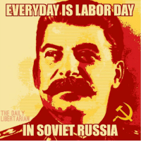 Happy Labor Day, Comrades!: EVERYDAYIS LABOR DAY  THE DAILY  LIBERTARIAN  IN SOVIET RUSSIA Happy Labor Day, Comrades!