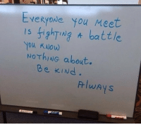You, Nothing, and Battle: Everyode you Meet  Is JIhTNg battle  NOThiNG about.  You KNow  Be KINd.  FrlwAy S