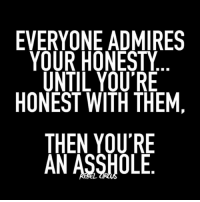 everyone claims they like honesty but then can't handle it. relatable rebel rebelcircus quotes lol f4f funny humor memes rebelcircusquotes goth love inspo goals circus: EVERYONE ADMIRES  YOUR HONESTY  UNTIL YOU'RE  HONEST WITH THEM  THEN YOU'RE  AN ASSHOLE everyone claims they like honesty but then can't handle it. relatable rebel rebelcircus quotes lol f4f funny humor memes rebelcircusquotes goth love inspo goals circus