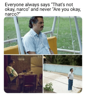 """Are you okay, Pablo?: Everyone always says """"That's not  okay, narco"""" and never """"Are you okay,  narco?"""" Are you okay, Pablo?"""