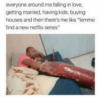 "Facts, Love, and Netflix: everyone around me falling in love,  getting married, having kids, buying  houses and then there's me like ""lemme  find a new netflix series""  む1 Facts! https://t.co/hCuPZNz7vY"