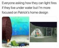 Home, Live, and Water: Everyone asking how they can light fires  if they live under water but I'm more  focused on Patrick's home design  IGPolarSaurusRex patrick is just a wonderful man