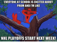 National Hockey League (NHL), School, and Next: EVERYONE AT SCHOOL IS EXCITED ABOUT  PROM AND ITM LIKE  NHL PLAYOFFS START NEXT WEEK!  memegenerator, ne