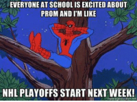 Hockey, Lol, and National Hockey League (NHL): EVERYONE AT SCHOOL IS EXCITED ABOUT  PROM AND ITM LIKE  NHL PLAYOFFS START NEXT WEEK!  memegenerator,net LOL!!!!!!!!!! -Vinayy