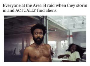 We're in some real pretty shit now, man by Tylenol-with-Codeine MORE MEMES: Everyone at the Area 51 raid when they storm  in and ACTUALLY find aliens. We're in some real pretty shit now, man by Tylenol-with-Codeine MORE MEMES
