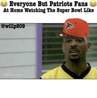 😂😭😂😭 realtalk I'm an Patriots Hater tonight lol atlantafalcons newengland tombrady superbowl superbowlLI nflmemes atl bruh hellnaw superbowlmemes willp209: Everyone But Patriots Fans  At Home Watching The Super Bowl Like  @willp209 😂😭😂😭 realtalk I'm an Patriots Hater tonight lol atlantafalcons newengland tombrady superbowl superbowlLI nflmemes atl bruh hellnaw superbowlmemes willp209