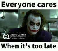 Facebook, Instagram, and Quiet: Everyone cares  Quiet Quotes  @The QuietQuotes  Facebook I Instagram  When it's too late Right -_-