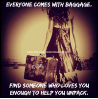 Help, Who, and You: EVERYONE COMES WITH BAGGAGE.  www.lifelove  tesandsa  FIND SOMEONE WHO LOVES YOu  ENOUGH TO HELP YOu UNPACK.