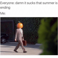 Fall, Memes, and Summer: Everyone: damn it sucks that summer is  ending  Me: tag someone who's excited for fall 🎃🙌 (@mytherapistsays)