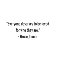"""Bruce Jenner, Memes, and 🤖: """"Everyone deserves to be loved  for who they are.""""  Bruce Jenner TheGoodQuote"""
