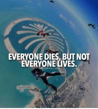 Life, Memes, and Live: EVERYONE DIES, BUT NOT  EVERYONE LIVES  THECLASSYGENTLEM Live your life to the fullest! - From our @theclassygentleman