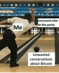 Memes, Party, and Bitcoin: everyone else  at the party  Me  28 29  Unwanted  conversations  about Bitcoin Block chain !