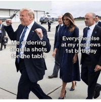 Birthday, Memes, and Fuck: Everyone else  Me ordering  tequila shots , atmy jephews  for the tabl  1st birthday Fuck y'all! More for me!