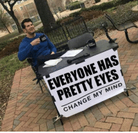 Change, Mind, and Eyes: EVERYONE HAS  PRETTY EYES  CHANGE MY MIND