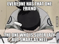 I wish to be that guy. http://9gag.com/gag/aA1Np4L?ref=fbp: EVERYONE HAS THAT ONE  FRIEND  THE ONE WHOIS SUPER  LARA  BUT SMART AS HELL  MEME FULCOM I wish to be that guy. http://9gag.com/gag/aA1Np4L?ref=fbp