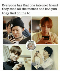 Tag that friend.  - Yoongiology0903: Everyone has that one internet friend  they send all the memes and bad pun  thev send all the memes and bad pun  they find online to Tag that friend.  - Yoongiology0903