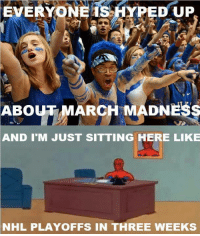 Hockey, March Madness, and National Hockey League (NHL): EVERYONE HYPED UP  ABO  MARCH MADNESS  AND I M JUST SITTING HERE LIKE  NHL PLAYOFFS IN THREE WEEKS Via-->Hockey Vines!  HURRY UP!  -SV