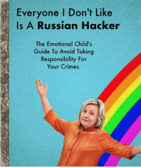 Russia, Russian, and Responsibility: Everyone I Don't Like  Is A Russian Hacker  The Emotional Child's  Guide To Avoid Taking  Responsibility For  Your Crimes.