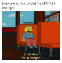 Ufc, Fight, and Tank: Everyone in the crowd at the UFC fight  last night  @tank.sinatra  ENCY EXIT  (chuckles)--  I'm in danger. Real talk though! 😳😩😂 (IG/Tank.Sinatra) https://t.co/W7PM6vwq3O