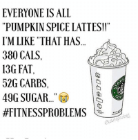 """I'm an outlier in society.: EVERYONE IS ALL  """"PUMPKIN SPICE LATTES!!""""  IMLIKE """"THAT HAS  380 CALS,  130 FAT  52G CARBS  49G SUGAR  OF  HFITNESSPROBLEMS I'm an outlier in society."""
