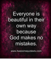 Beautiful, God, and Memes: Everyone is  beautiful in their  n way  because  God makes no  mistakes  www.Awesomequotes4u.com Famous Quotes