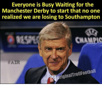 Tag an Arsenal fan...: Everyone is Busy Waiting for the  Manchester Derby to start that no one  realized we are losing to Southampton  RESPE  CHAMPIO  #AZR  OriginalTrollFootball Tag an Arsenal fan...