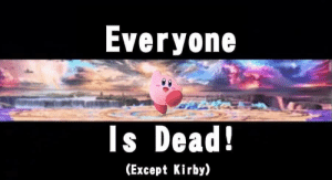 Super Smash Bros. Ultimates cast is looking real good: Everyone  Is Dead!  (Except Kirby) Super Smash Bros. Ultimates cast is looking real good