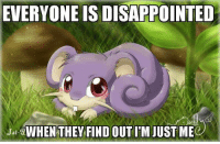 Disappointed, Memes, and 🤖: EVERYONE IS DISAPPOINTED  jst giWHEN THEY FIND OUT ITM JUST MEC Poor little critter.  ~Porygon