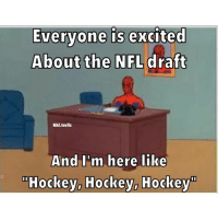 Everyone is excited  About the NFL draft  Nhl trolls  And I'm here like  Hockey, Hockey, Hockey  m DOUBLE TAP IF YOU LOVE HOCKey