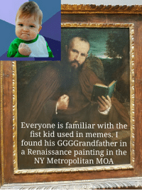 Everyone is familiar with the  fist kid used in memes. I  found his GGGGrandfather in  a Renaissance painting in the  NY Metropolitan MOA Fist meme kid and ancestor