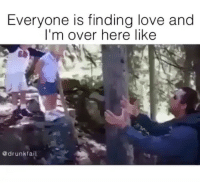 No pues guau😳 FOLLOW US➡️ @so.mexican Via: @drunkfail: Everyone is finding love and  I'm over here like  @drunk fail No pues guau😳 FOLLOW US➡️ @so.mexican Via: @drunkfail