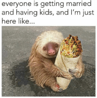 Nothing wrong with that 😂 😂 😂: everyone is getting married  and having kids, and I'm just  here like Nothing wrong with that 😂 😂 😂