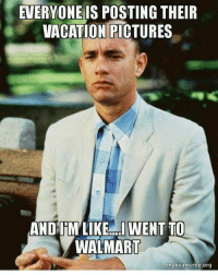 EVERYONE IS POSTING THEIR  VACATION PICTURES  AND IIM LIKE WENT TO  WALMART  makea meme, org summer vacation 😳 walmart puropinchefuckery fuckery lmfao 😂 djthemarine