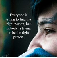 Be what you want to have...: Everyone is  trying to find the  right person, but  nobody is trying  to be the right  person  Living the  LAW of ATTRACTION Be what you want to have...