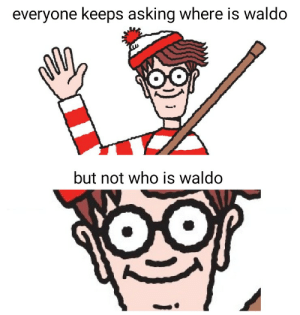 Reddit, Asking, and Who: everyone keeps asking where is waldo  but not who is waldo He's not doing great