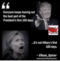 Anaconda, Memes, and Preach: Everyone keeps leaving out  the best part of the  President's first 100 days:  It's not Hillary's first  100 days.  @Sean Spicier PREACH! ~ Ginger  Rowdy Conservatives